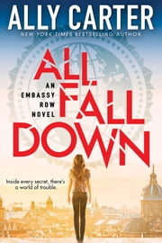 Embassy Row Book 1: All Fall Down ebook by Ally Carter