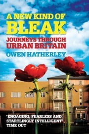 A New Kind of Bleak - Journeys through Urban Britain ebook by Owen Hatherley