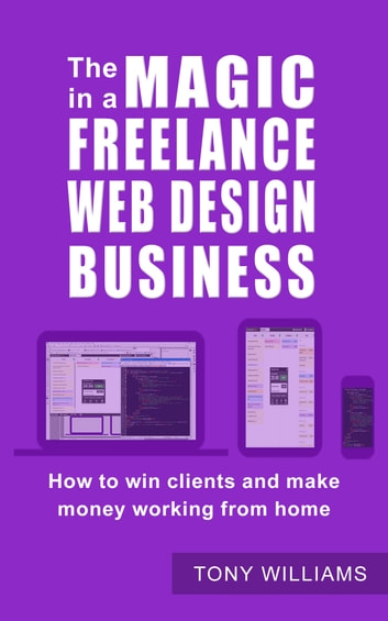 The Magic In A Freelance Web Design Business: How To Win Clients And Make  Money
