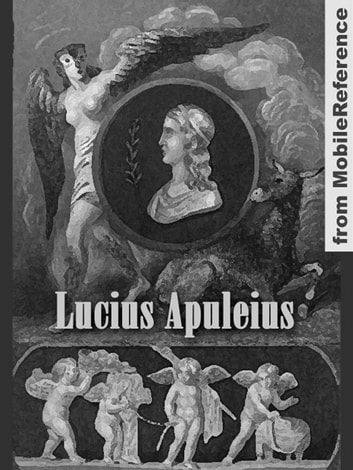 Works Of Lucius Apuleius: The Golden Asse (Metamorphoses), Apologia And Florida (Mobi Collected Works) ebook by Lucius Apuleius