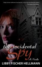 The Incidental Spy - A Novella ebook by Libby Fischer Hellmann