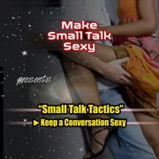 Small Talk Tactics: Making Small Talk Sexy ebook by Bobby Rio