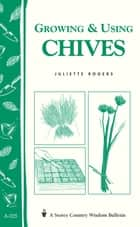 Growing & Using Chives ebook by Juliette Rogers