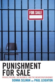 Punishment for Sale - Private Prisons, Big Business, and the Incarceration Binge ebook by Donna Selman,Paul Leighton