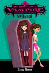 My Sister the Vampire #1: Switched ebook by Sienna Mercer