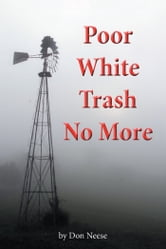 Poor White Trash No More - From Sharecropper to Country Squire ebook by Don Neese
