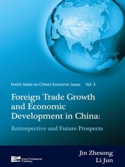 Foreign Trade Growth and Economic Development in China: Retrospective and Future Prospects ebook by Jin, Zhesong