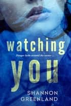 Watching You ebook by Shannon Greenland