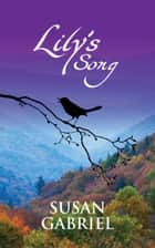 Lily's Song: Southern Historical Fiction - Sequel to The Secret Sense of Wildflower, A Kirkus Reviews Best Book of 2012 ebook by Susan Gabriel