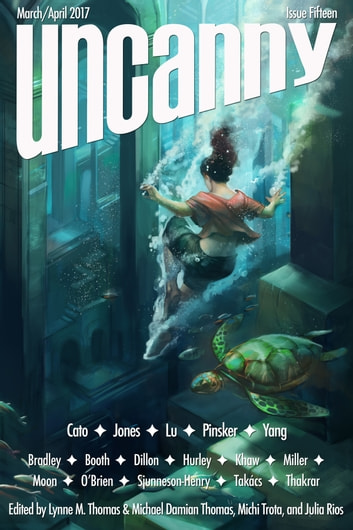 Uncanny Magazine Issue 15 - March/April 2017 ebook by Lynne M. Thomas,Michael Damian Thomas,Beth Cato,Stephen Graham Jones,JY Yang,Sarah Pinsker,S. Qiouyi Lu,Kameron Hurley,Sam J. Miller,Cassandra Khaw