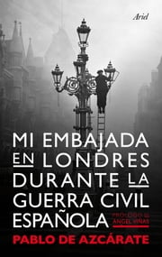 Mi embajada en Londres durante la guerra civil española ebook by Pablo de Azcárate