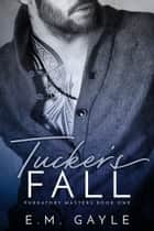 Tucker's Fall ebook by E.M. Gayle,Eliza Gayle