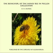 The Behavior of the Honey Bee in Pollen Collection ebook by D. B. Casteel