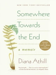 Somewhere Towards the End: A Memoir ebook by Diana Athill