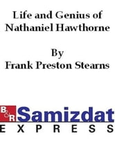 The Life and Genius of Nathaniel Hawthorne ebook by Frank Preston Stearns