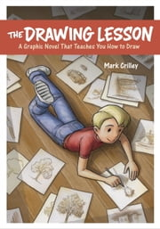 The Drawing Lesson - A Graphic Novel That Teaches You How to Draw ebook by Mark Crilley