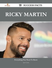 Ricky Martin 79 Success Facts - Everything you need to know about Ricky Martin ebook by Juan Crosby