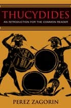 Thucydides - An Introduction for the Common Reader ebook by Perez Zagorin