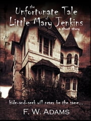 The Unfortunate Tale of Little Mary Jenkins (short story) ebook by F.W. Adams
