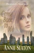 Come Back to Me - Love Across Time ebook by Annie Seaton
