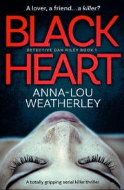 Black Heart - A totally gripping serial killer thriller ebook by Anna-Lou Weatherley
