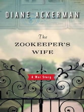 The Zookeeper's Wife: A War Story ebook by Diane Ackerman