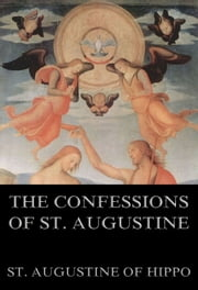 The Confessions Of St. Augustine - Extended Annotated Edition ebook by St. Augustine of Hippo,Joseph Green Pilkington