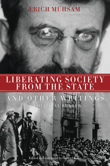 Liberating Society from the State and Other Writings - A Political Reader ebook by Erich Mühsam