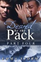 Desired by the Pack: Part Four - Peace River Guardians, #4 ebook by Emma Storm