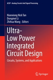 Ultra-Low Power Integrated Circuit Design - Circuits, Systems, and Applications ebook by Nianxiong Nick Tan,Dongmei Li,Zhihua Wang