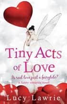 Tiny Acts of Love Ebook di Lucy Lawrie