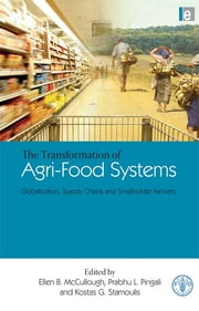 "The Transformation of Agri-Food Systems - ""Globalization, Supply Chains and Smallholder Farmers"" ebook by Ellen B. McCullough,Prabhu Pingali,Kostas Stamoulis"