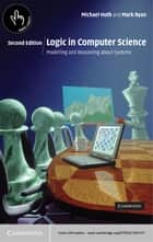 Logic in Computer Science - Modelling and Reasoning about Systems ebook by Michael Huth, Mark Ryan