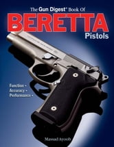 Gun Digest Book of Beretta Pistols: Function | Accuracy | Performance ebook by Massad Ayoob