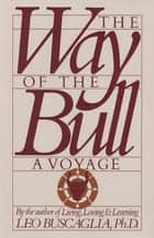 The Way of the Bull - A Voyage ebook by Leo Buscaglia