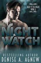 Night Watch (Deep Is The Night Trilogy Book 2) - Deep Is The Night ebook by Denise A. Agnew