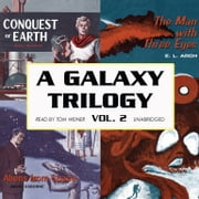A Galaxy Trilogy, Vol. 2 - Aliens from Space, The Man with Three Eyes, and Conquest of Earth audiobook by David Osborne, E. L. Arch, Manly Banister