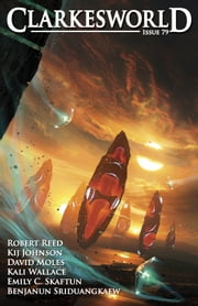 Clarkesworld Magazine Issue 79 ebook by Neil Clarke,Benjanun Sriduangkaew,Kali Wallace