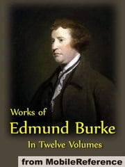 Works Of Edmund Burke In Twelve Volumes (Mobi Collected Works) ebook by Edmund Burke
