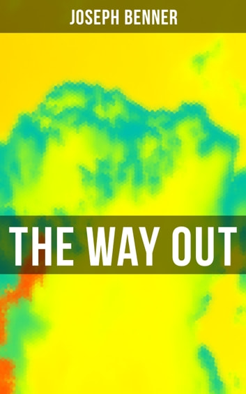 The Way Out - Be Your True Self ebook by Joseph Benner