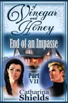 "Of Vinegar and Honey, Part VII: ""End of An Impasse"" ebook by Catharina Shields"