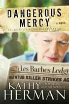 Dangerous Mercy (Secrets of Roux River Bayou Book #2) ebook by Kathy Herman