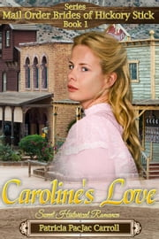 Caroline's Love - Mail Order Brides of Hickory Stick, #1 ekitaplar by Patricia PacJac Carroll