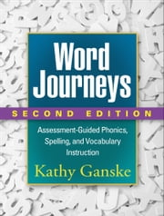 Word Journeys, Second Edition: Assessment-Guided Phonics, Spelling, and Vocabulary Instruction ebook by Ganske, Kathy