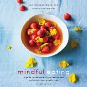 Mindful Eating - A Guide to Rediscovering a Healthy and Joyful Relationship with Food audiobook by Jan Chozen Bays