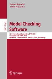 Model Checking Software - 23rd International Symposium, SPIN 2016, Co-located with ETAPS 2016, Eindhoven, The Netherlands, April 7-8, 2016, Proceedings ebook by Dragan Bošnački,Anton Wijs
