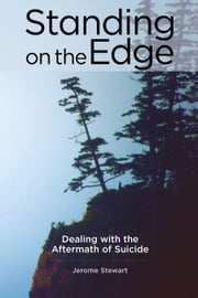 Standing on the Edge - Dealing with the Aftermath of Suicide ebook by Jerome Stewart