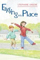 Falling into Place ebook by Stephanie Greene