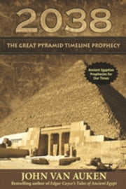 2038 The Great Pyramid Timeline Prophecy ebook by John Van Auken