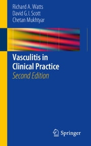 Vasculitis in Clinical Practice ebook by David G. I. Scott,Chetan Mukhtyar,Richard A. Watts